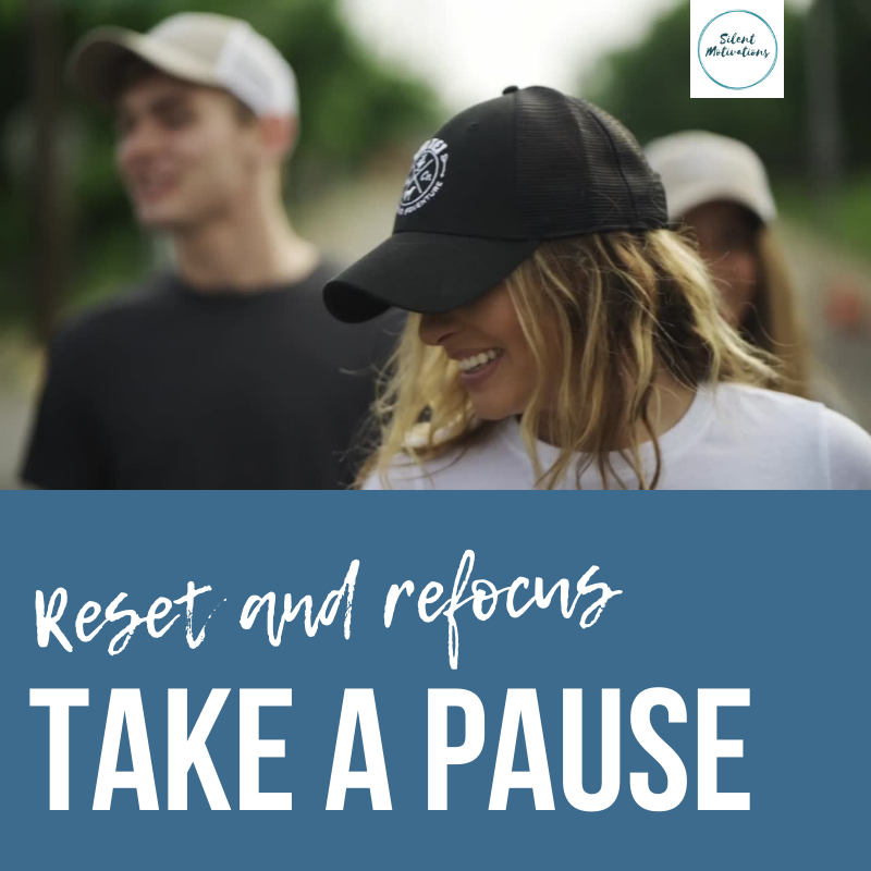 pause in life, reset and refocus